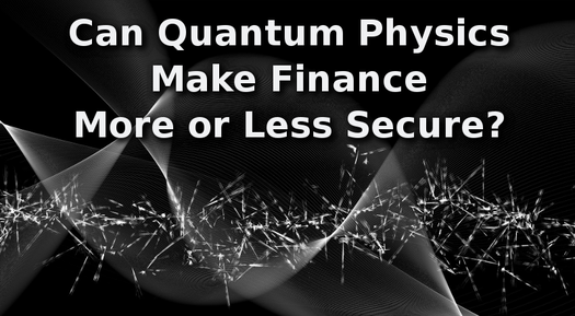 Can Quantum Physics Make Finance More or Less Secure?